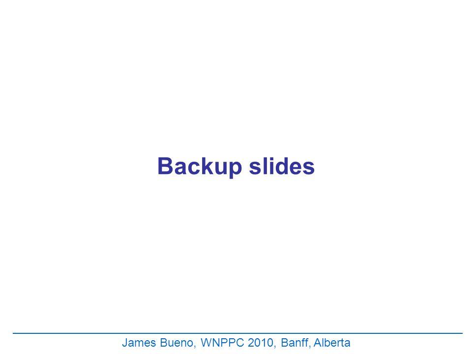 Backup slides James Bueno, WNPPC 2010, Banff, Alberta