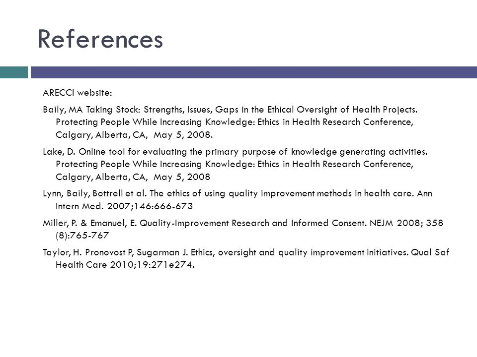 References ARECCI website: Baily, MA Taking Stock: Strengths, Issues, Gaps in the Ethical Oversight of Health Projects.