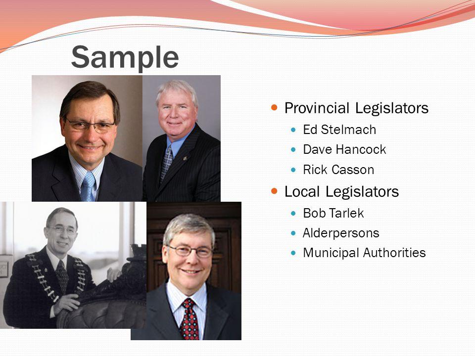 Sample Provincial Legislators Ed Stelmach Dave Hancock Rick Casson Local Legislators Bob Tarlek Alderpersons Municipal Authorities