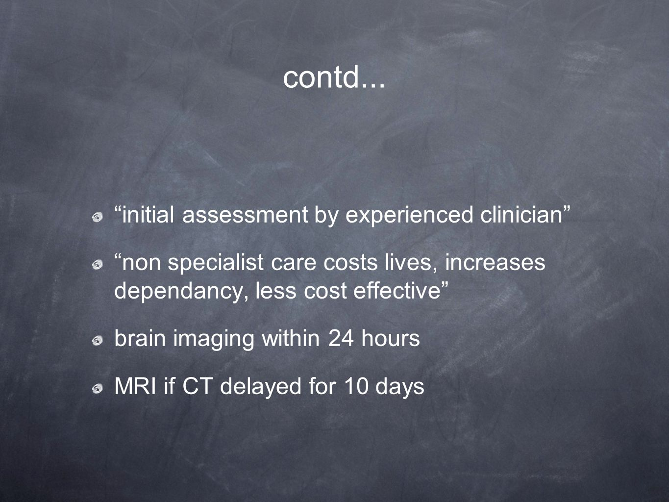 "contd... ""initial assessment by experienced clinician"" ""non specialist care costs lives, increases dependancy, less cost effective"" brain imaging with"