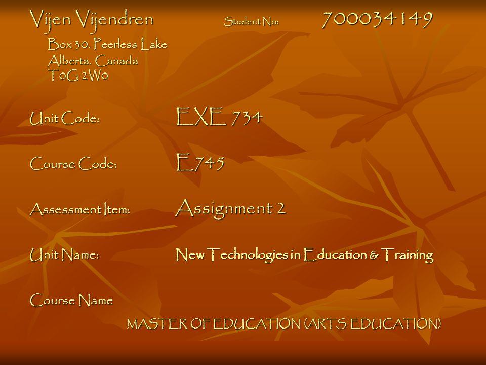 Vijen Vijendren Student No: 700034149 Box 30. Peerless Lake Alberta. Canada T0G 2W0 Unit Code: EXE 734 Course Code: E745 Assessment Item: Assignment 2