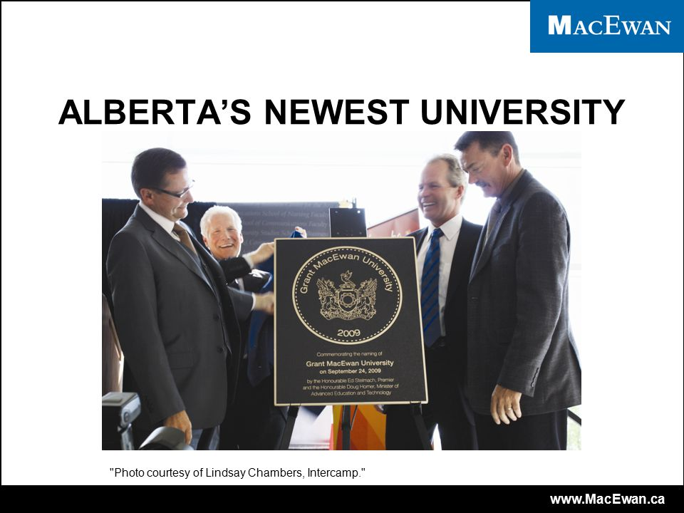 www.MacEwan.ca ALBERTA'S NEWEST UNIVERSITY Photo courtesy of Lindsay Chambers, Intercamp.