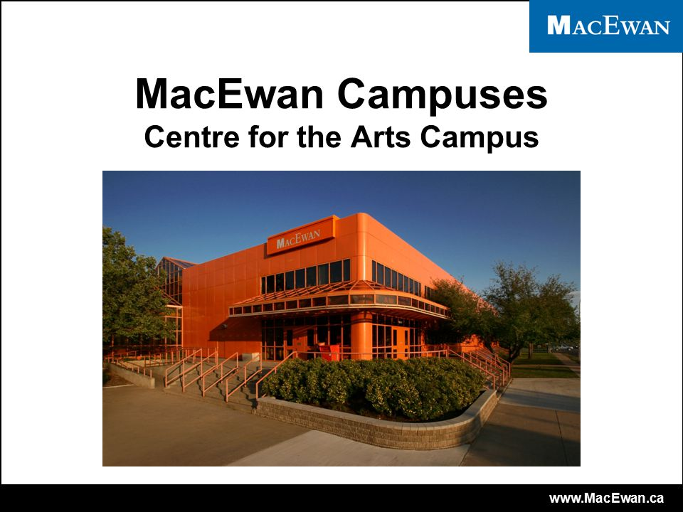 www.MacEwan.ca MacEwan Campuses Centre for the Arts Campus