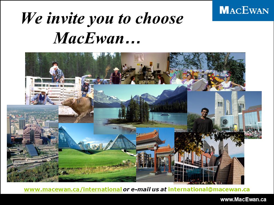 www.MacEwan.ca We invite you to choose MacEwan … www.macewan.ca/international or e-mail us at international@macewan.ca