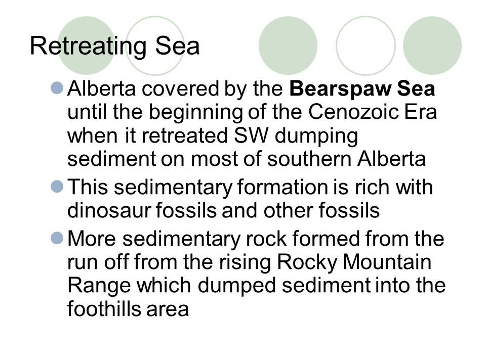 Retreating Sea Alberta covered by the Bearspaw Sea until the beginning of the Cenozoic Era when it retreated SW dumping sediment on most of southern A