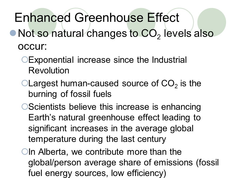 Enhanced Greenhouse Effect Not so natural changes to CO 2 levels also occur:  Exponential increase since the Industrial Revolution  Largest human-ca
