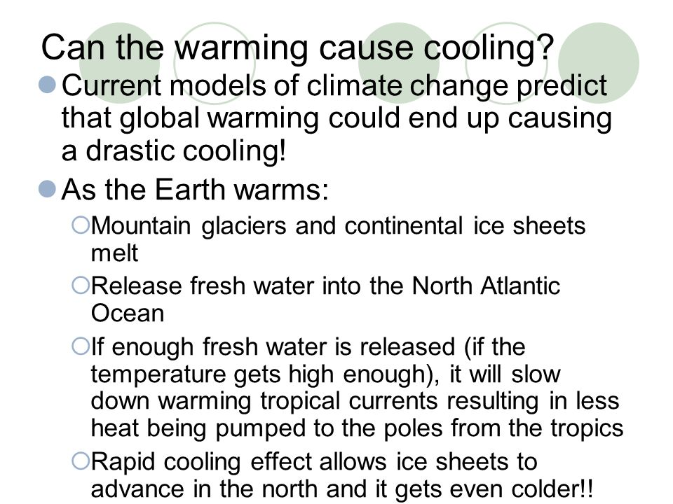 Can the warming cause cooling? Current models of climate change predict that global warming could end up causing a drastic cooling! As the Earth warms