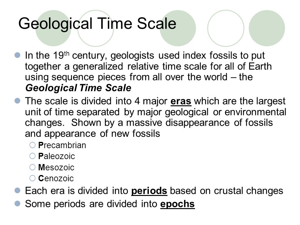 Geological Time Scale In the 19 th century, geologists used index fossils to put together a generalized relative time scale for all of Earth using seq