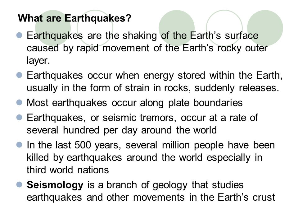 What are Earthquakes? Earthquakes are the shaking of the Earth's surface caused by rapid movement of the Earth's rocky outer layer. Earthquakes occur