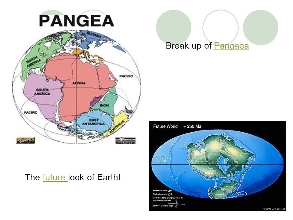 Break up of PangaeaPangaea The future look of Earth!future