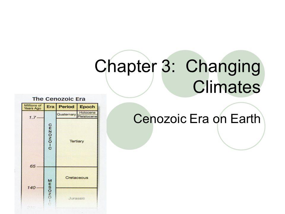 Chapter 3: Changing Climates Cenozoic Era on Earth