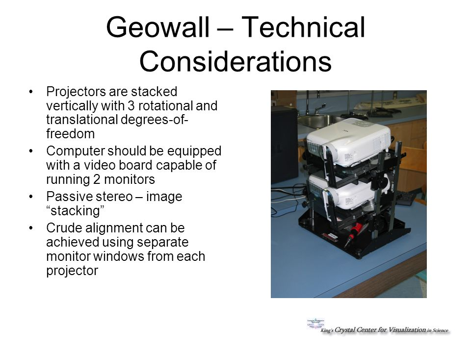 Geowall – Technical Considerations Left and Right channel polaroids are placed in front of the lens – avoid touching the lenses as conducted heat will quickly (< 1 hour) degrade filters Final alignment achieved by using stereoviewer and the Geowall alignment image Not quite!BetterGood (not perfect).