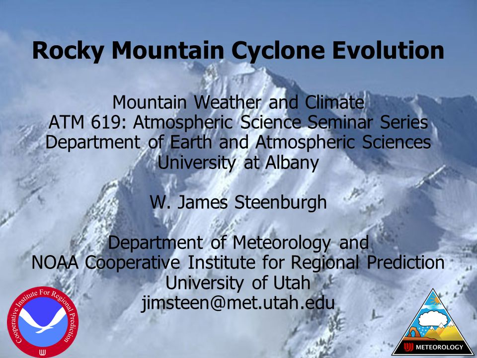 Mountain Weather and Climate ATM 619: Atmospheric Science Seminar Series Department of Earth and Atmospheric Sciences University at Albany W.