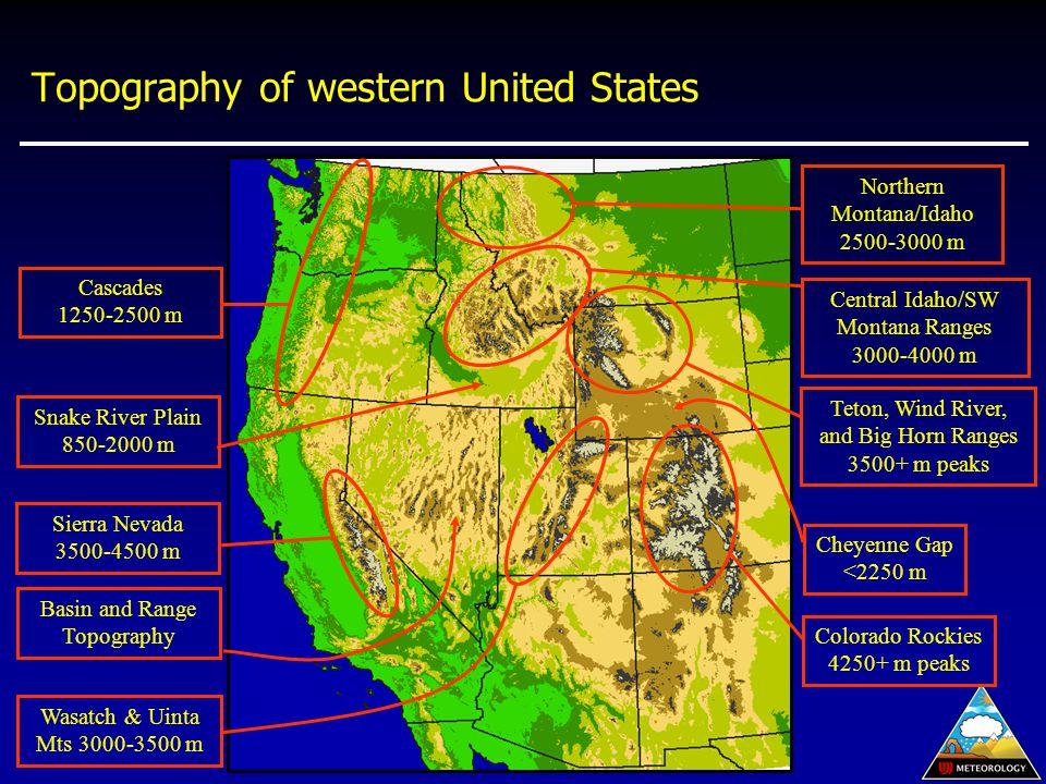 Topography of western United States Colorado Rockies 4250+ m peaks Cheyenne Gap <2250 m Teton, Wind River, and Big Horn Ranges 3500+ m peaks Snake River Plain 850-2000 m Sierra Nevada 3500-4500 m Basin and Range Topography Central Idaho/SW Montana Ranges 3000-4000 m Cascades 1250-2500 m Northern Montana/Idaho 2500-3000 m Wasatch & Uinta Mts 3000-3500 m