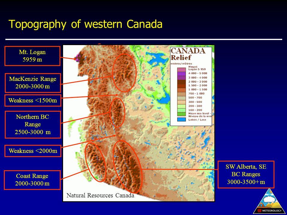 Topography of western Canada Northern BC Range 2500-3000 m MacKenzie Range 2000-3000 m Coast Range 2000-3000 m Natural Resources Canada SW Alberta, SE BC Ranges 3000-3500+ m Mt.