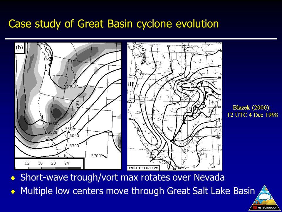 Case study of Great Basin cyclone evolution  Short-wave trough/vort max rotates over Nevada  Multiple low centers move through Great Salt Lake Basin Blazek (2000): 12 UTC 4 Dec 1998