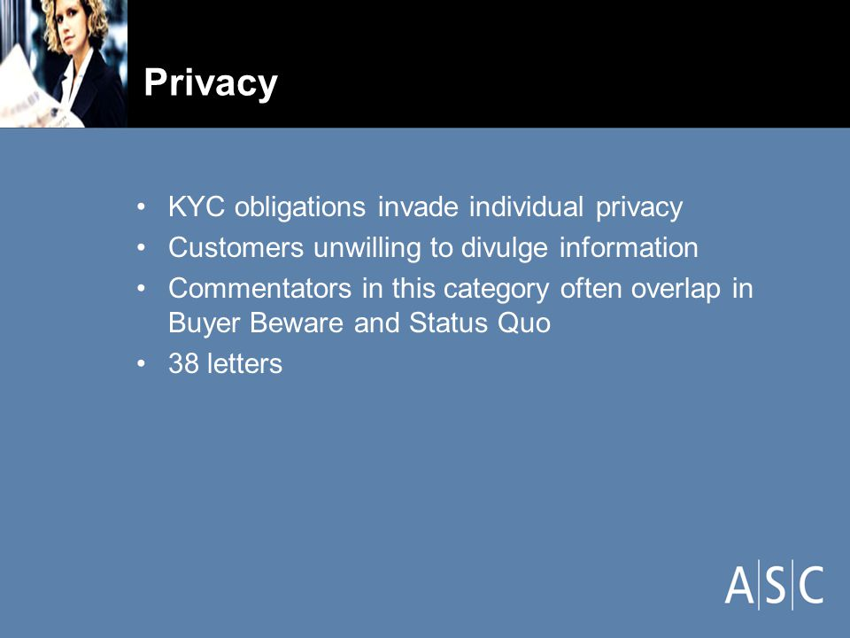 Privacy KYC obligations invade individual privacy Customers unwilling to divulge information Commentators in this category often overlap in Buyer Beware and Status Quo 38 letters