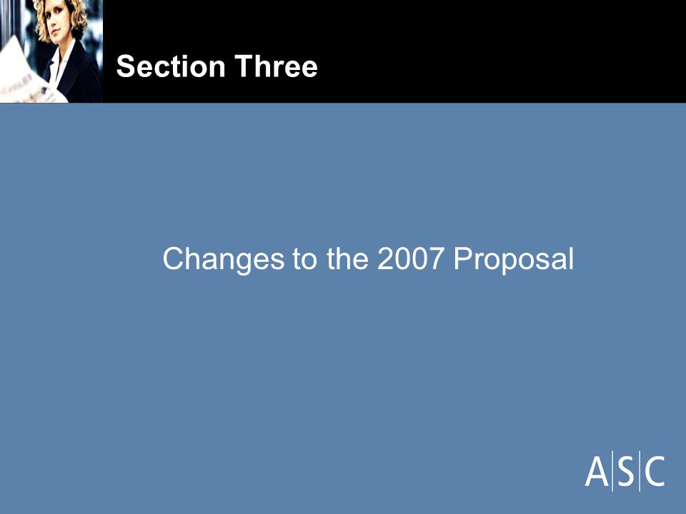 Section Three Changes to the 2007 Proposal