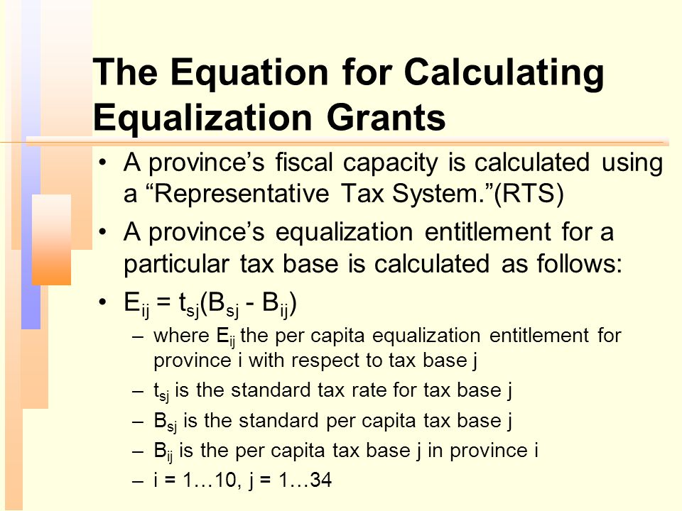 """The Equation for Calculating Equalization Grants A province's fiscal capacity is calculated using a """"Representative Tax System.""""(RTS) A province's equ"""