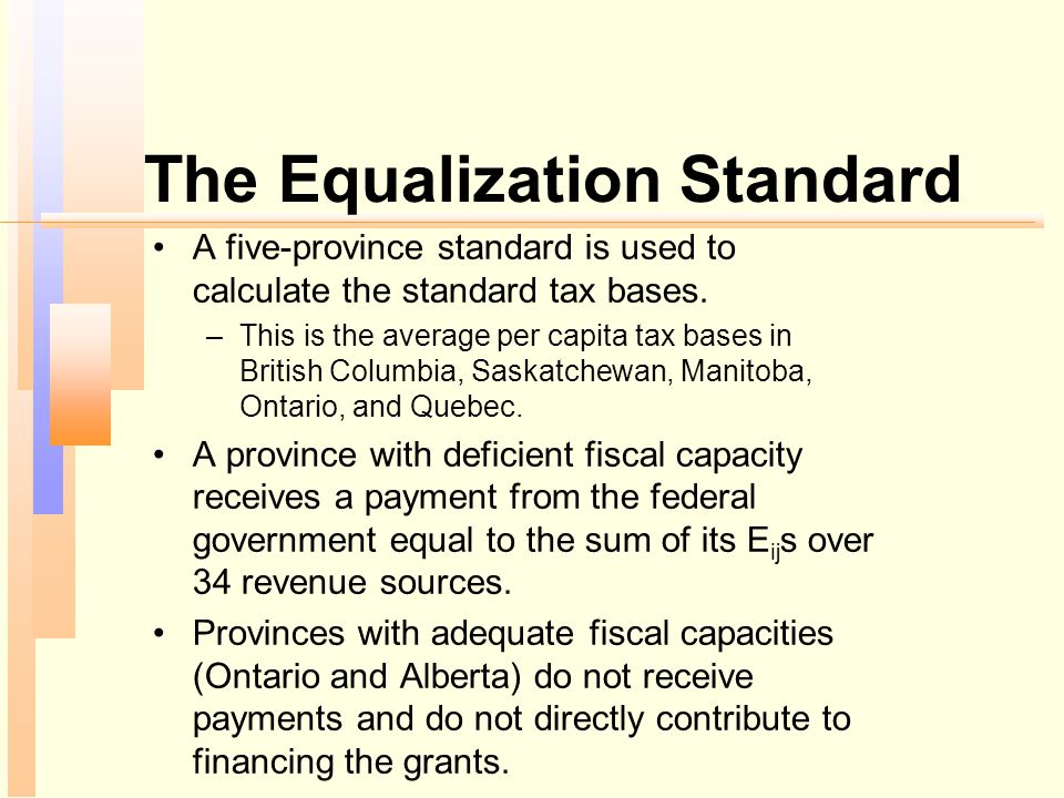 The Equalization Standard A five-province standard is used to calculate the standard tax bases. –This is the average per capita tax bases in British C