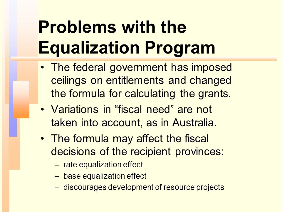 Problems with the Equalization Program The federal government has imposed ceilings on entitlements and changed the formula for calculating the grants.