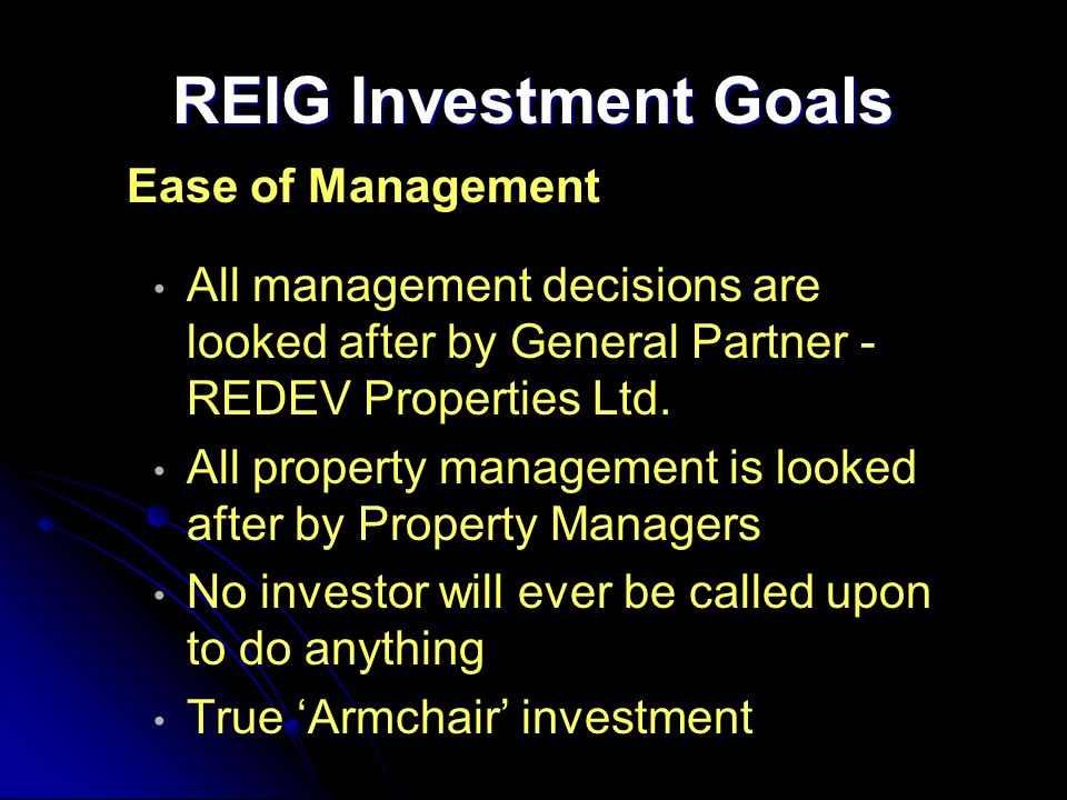 REIG Investment Goals Ease of Management All management decisions are looked after by General Partner - REDEV Properties Ltd.