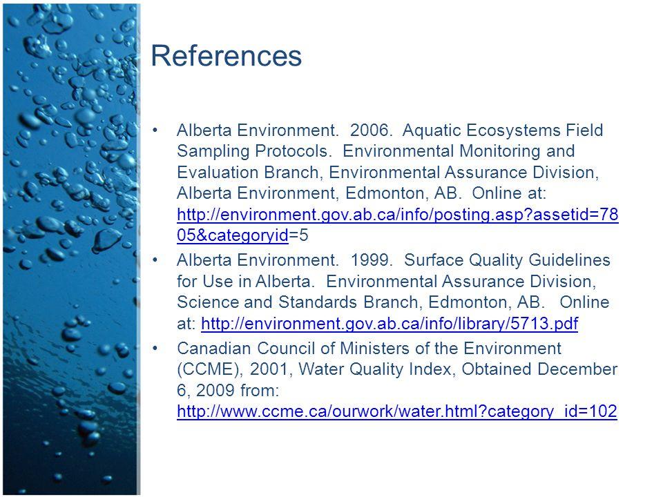 References Alberta Environment. 2006. Aquatic Ecosystems Field Sampling Protocols.