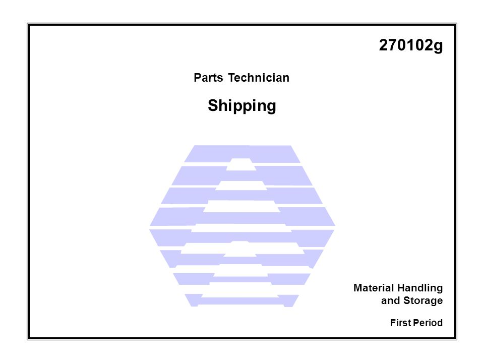 Shipping Parts Technician First Period Material Handling and Storage 270102g