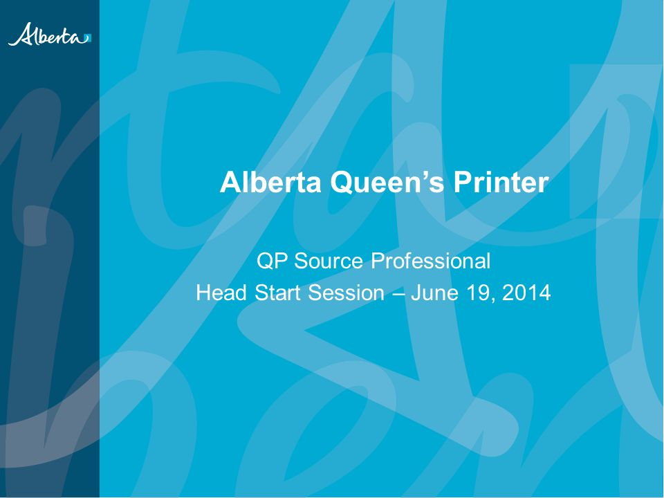 Alberta Queen's Printer QP Source Professional Head Start Session – June 19, 2014