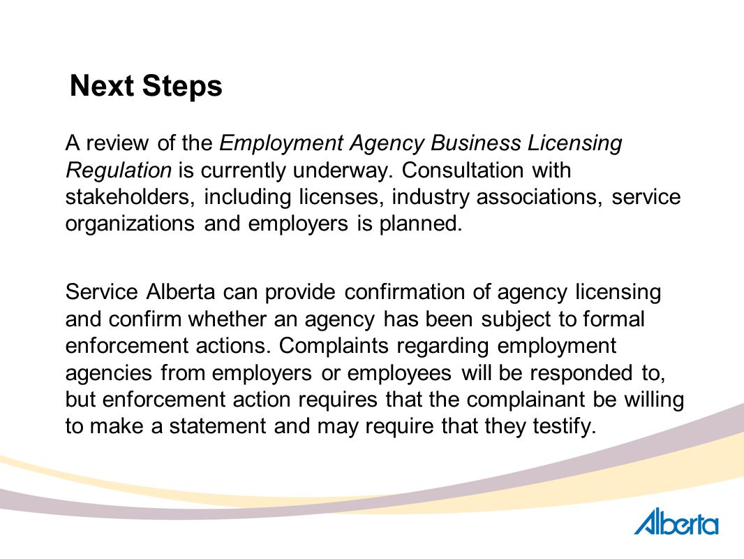 Next Steps A review of the Employment Agency Business Licensing Regulation is currently underway. Consultation with stakeholders, including licenses,