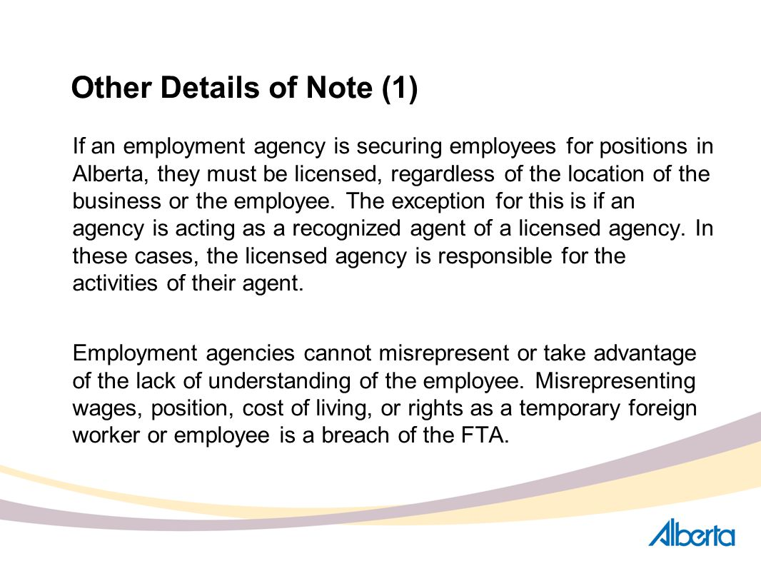 Other Details of Note (1) If an employment agency is securing employees for positions in Alberta, they must be licensed, regardless of the location of