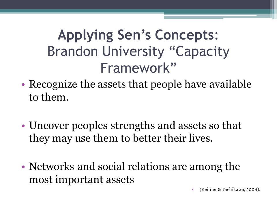 Applying Sen's Concepts: Brandon University Capacity Framework Recognize the assets that people have available to them.