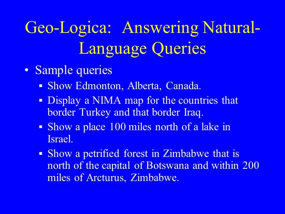 Geo-Logica: Answering Natural- Language Queries Sample queries  Show Edmonton, Alberta, Canada.