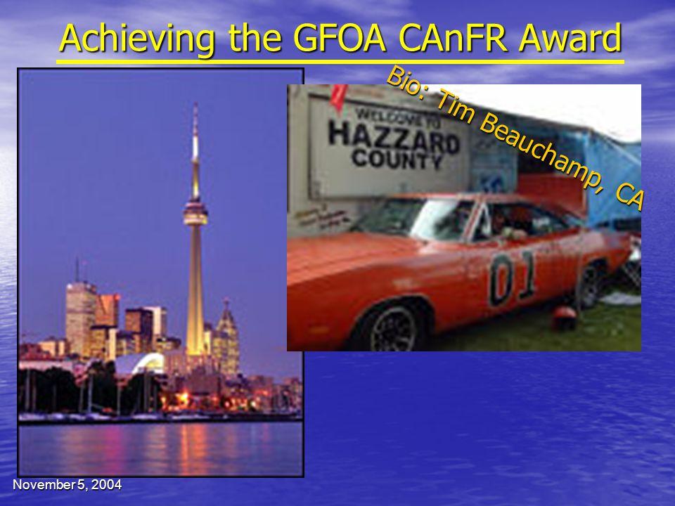November 5, 2004 Achieving the GFOA CAnFR Award Bio: Tim Beauchamp, CA