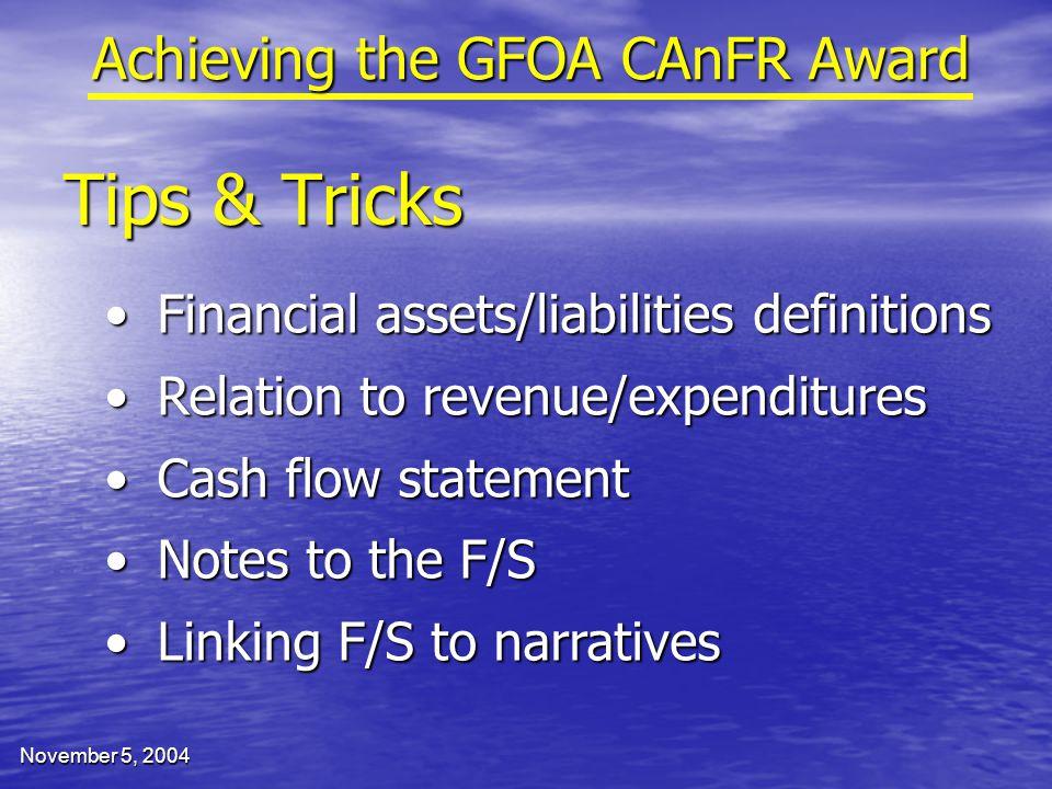 November 5, 2004 Tips & Tricks Achieving the GFOA CAnFR Award Financial assets/liabilities definitionsFinancial assets/liabilities definitions Relatio
