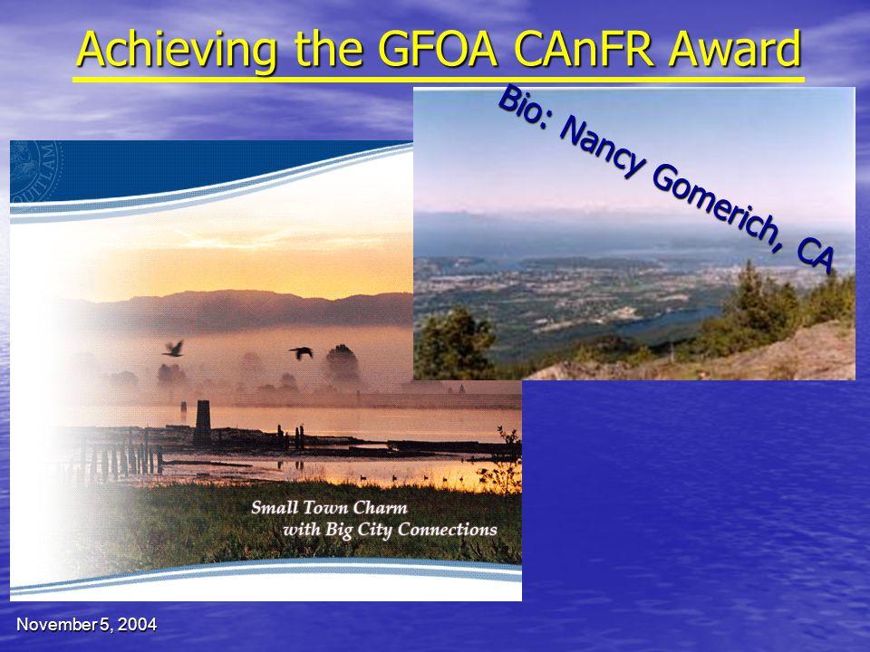November 5, 2004 Achieving the GFOA CAnFR Award Bio: Nancy Gomerich, CA