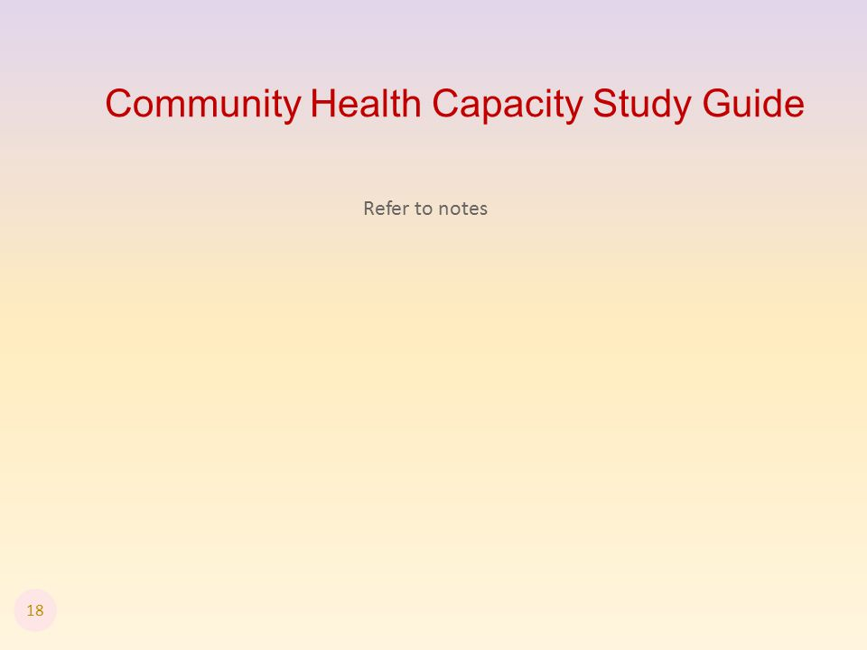Community Health Capacity Study Guide 18 Refer to notes