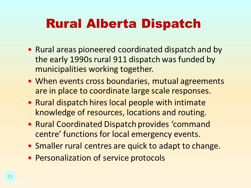 Rural Alberta Dispatch 25 Rural areas pioneered coordinated dispatch and by the early 1990s rural 911 dispatch was funded by municipalities working together.