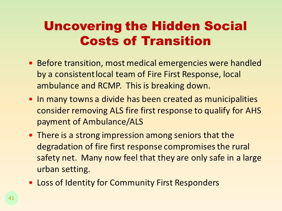 Uncovering the Hidden Social Costs of Transition Before transition, most medical emergencies were handled by a consistent local team of Fire First Response, local ambulance and RCMP.