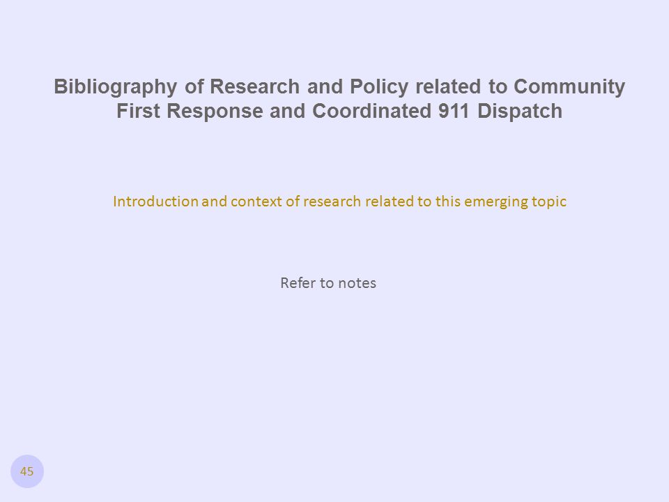 Bibliography of Research and Policy related to Community First Response and Coordinated 911 Dispatch Introduction and context of research related to this emerging topic 45 Refer to notes