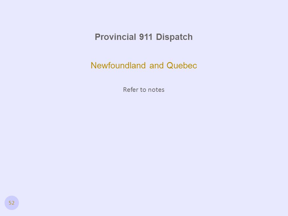 52 Provincial 911 Dispatch Newfoundland and Quebec Refer to notes