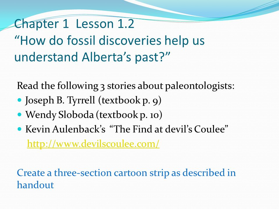 Chapter 1 Lesson 1.2 How do fossil discoveries help us understand Alberta's past? Read the following 3 stories about paleontologists: Joseph B.