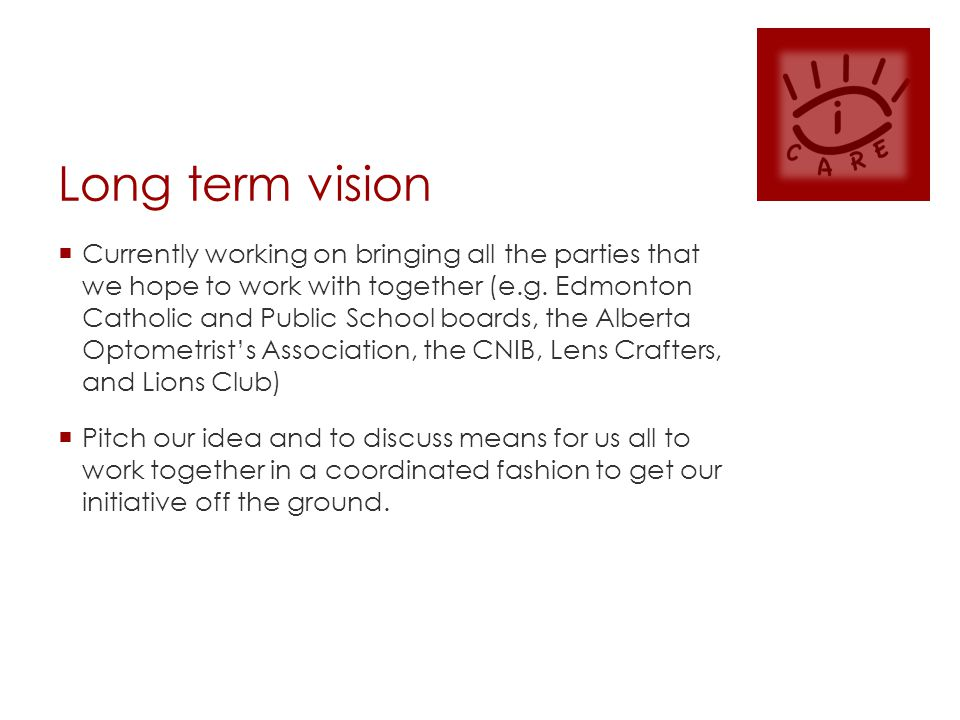 Long term vision  Currently working on bringing all the parties that we hope to work with together (e.g.