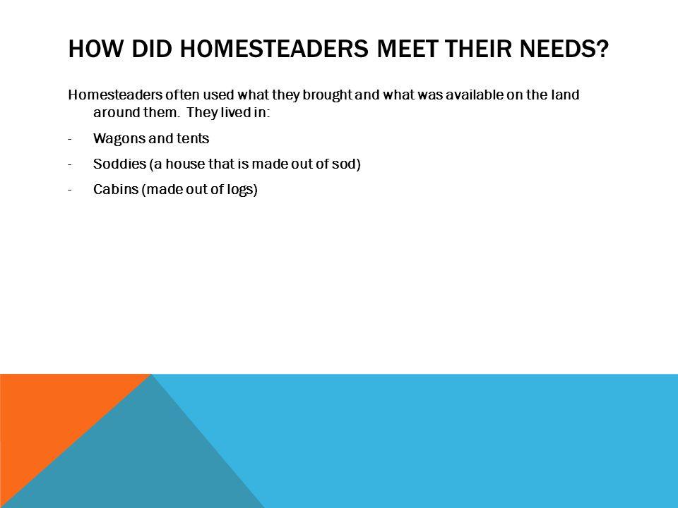 HOW DID HOMESTEADERS MEET THEIR NEEDS.