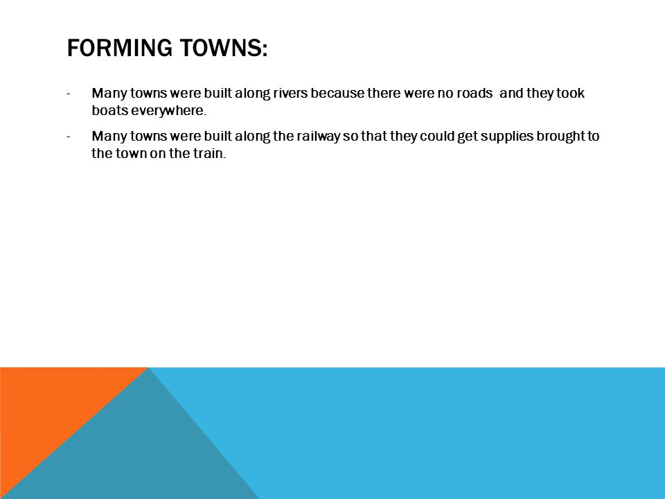 FORMING TOWNS: -Many towns were built along rivers because there were no roads and they took boats everywhere.