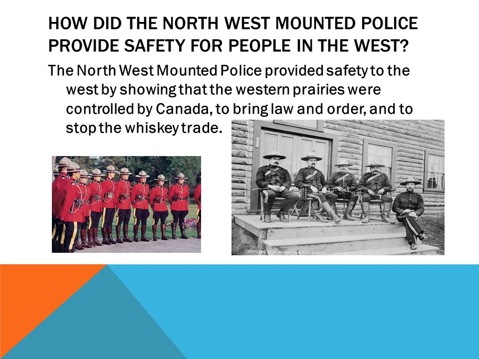 HOW DID THE NORTH WEST MOUNTED POLICE PROVIDE SAFETY FOR PEOPLE IN THE WEST.
