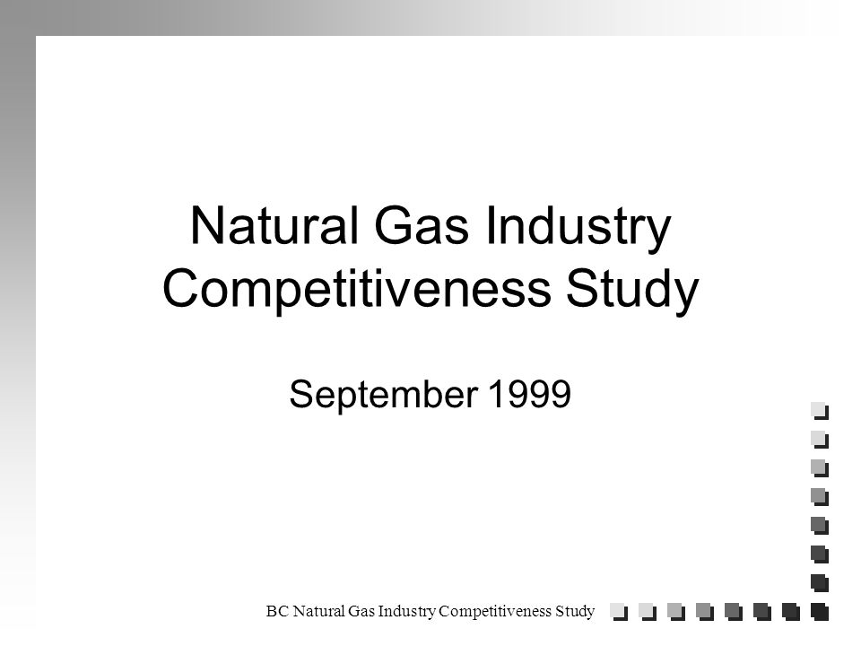 BC Natural Gas Industry Competitiveness Study AREA COMPARISONS n Cash Flow Model each case n Unit Cost Calculation n Rank cases