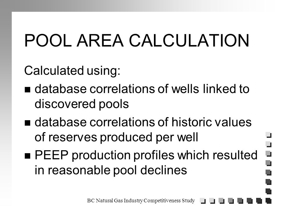 POOL AREA CALCULATION Calculated using: n database correlations of wells linked to discovered pools n database correlations of historic values of reserves produced per well n PEEP production profiles which resulted in reasonable pool declines