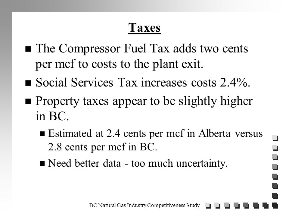 Taxes n The Compressor Fuel Tax adds two cents per mcf to costs to the plant exit.