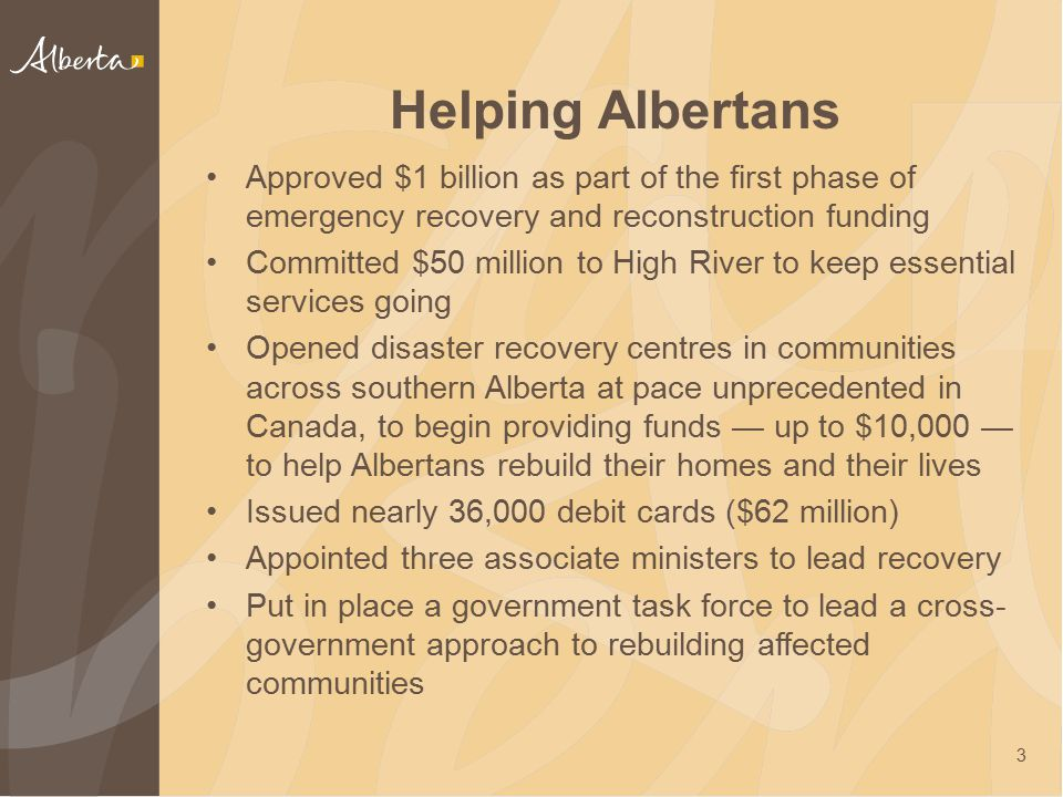 Helping Albertans Approved $1 billion as part of the first phase of emergency recovery and reconstruction funding Committed $50 million to High River
